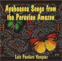 Ayahuasca Songs from the Peruvian Amazon (CD) Album By Luis Panduro Vasquez