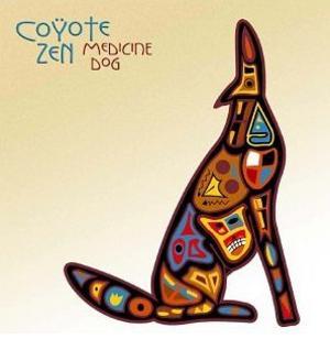 Coyote Zen - MEDICINE DOG