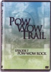 Pow wow Trail Episode 07 Pow-wow Rock DVD