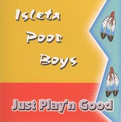 Isleta Poor Boys - Just Play´n Good