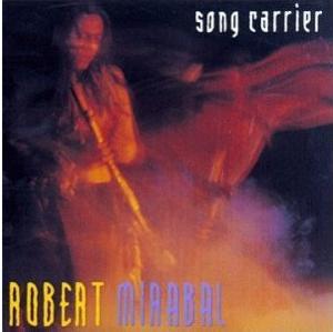Robert Mirabal - SONG CARRIER