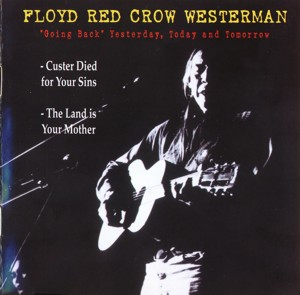 Floyd Red Crow Westerman - Custer Died for Your Sins/The Land Is